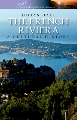 The French Riviera: A Cultural History - Hale, Julian