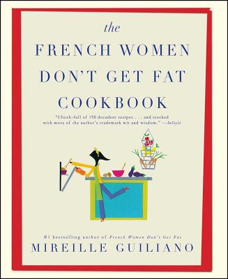 The French Women Don't Get Fat Cookbook - Guiliano, Mireille