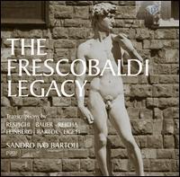 The Frescobaldi Legacy - Sandro Ivo Bartoli (piano)