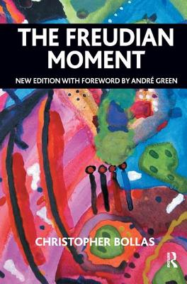 The Freudian Moment - Bollas, Christopher