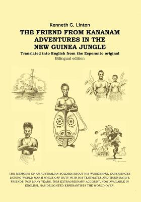 The Friend from Kananam: Adventures in the New Guinea Jungle - Linton, Kenneth G