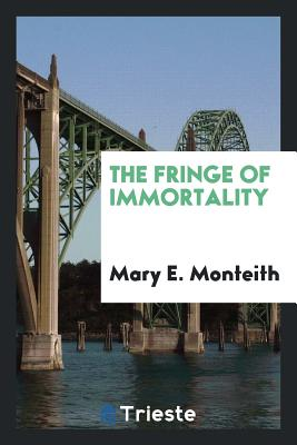 The Fringe of Immortality - Monteith, Mary E
