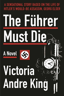 The Fuhrer Must Die - King, Victoria Andre