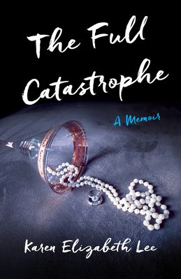 The Full Catastrophe: A Memoir - Lee, Karen Elizabeth