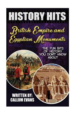 The Fun Bits of History You Don't Know about British Empire and Egyptian Monuments: Illustrated Fun Learning for Kids - Evans, Callum