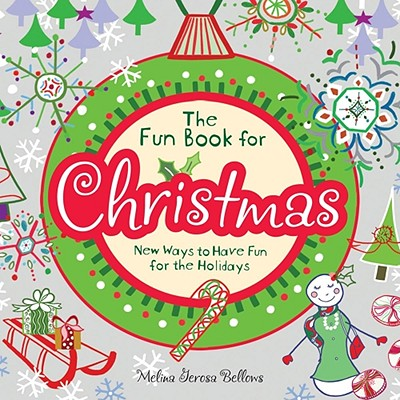 The Fun Book for Christmas: New Ways to Have Fun for the Holidays - Bellows, Melina Gerosa