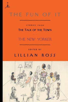 The Fun of It: Stories from the Talk of the Town - Ross, Lillian (Editor), and Remnick, David (Introduction by), and White, E B
