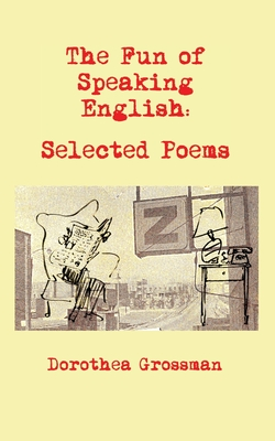 The Fun of Speaking English: Selected Poems - Grossman, Dorothea
