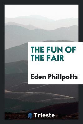 The Fun of the Fair - Phillpotts, Eden