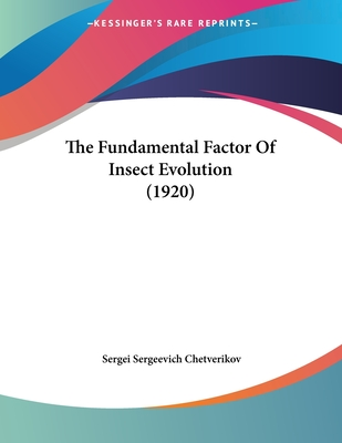 The Fundamental Factor of Insect Evolution (1920) - Chetverikov, Sergei Sergeevich