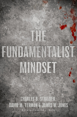 The Fundamentalist Mindset: Psychological Perspectives on Religion, Violence, and History - Strozier, Charles B, and Terman, David M, and Jones, James W
