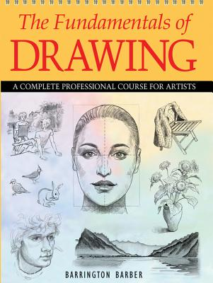 The Fundamentals of Drawing: A Complete Professional Course for Artists - Barber, Barrington