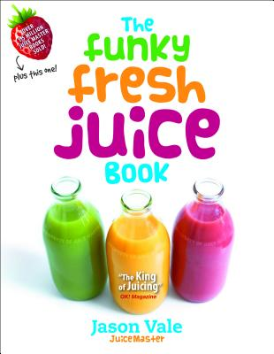 The Funky Fresh Juice Book - Vale, Jason