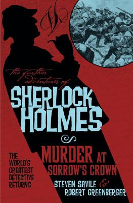 The Further Adventures of Sherlock Holmes: Murder at Sorrow's Crown - Savile, Steven, and Greenberger, Robert