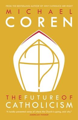 The Future of Catholicism - Coren, Michael