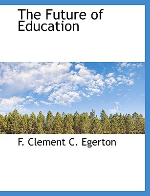 The Future of Education - Egerton, F Clement C