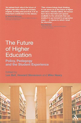 The Future of Higher Education: Policy, Pedagogy and the Student Experience - Bell, Les, Professor (Editor), and Neary, Mike (Editor), and Stevenson, Howard (Editor)