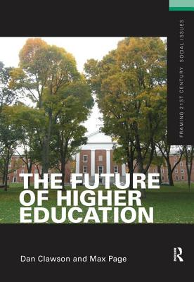 The Future of Higher Education - Clawson, Dan, and Page, Max, Professor
