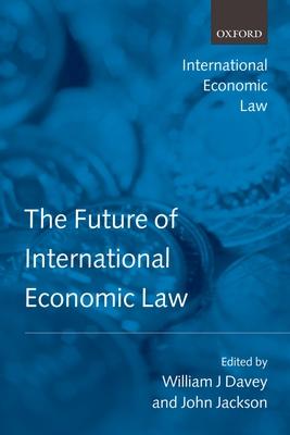 The Future of International Economic Law - Jackson, John, Dr. (Editor), and Davey, William J (Editor)
