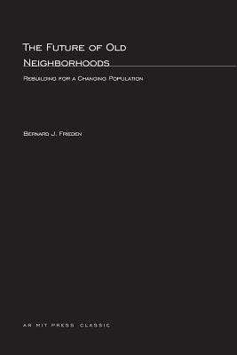 The Future of Old Neighborhoods: Rebuilding for a Changing Population - Frieden, Bernard J