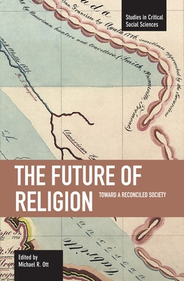 The Future of Religion: Toward a Reconciled Society - Ott, Michael R (Editor)