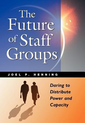 The Future of Staff Groups - Henning, Joel P