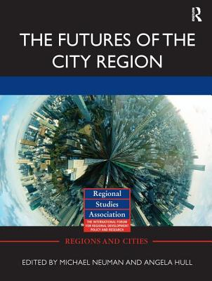 The Futures of the City Region - Hull, Angela (Editor), and Neuman, Michael (Editor)