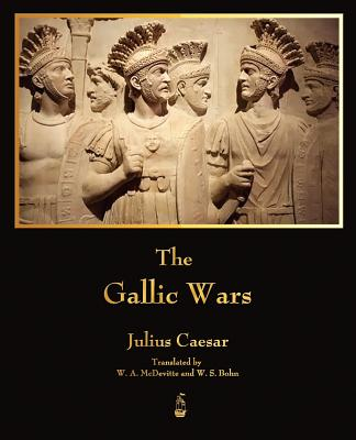 The Gallic Wars - Julius Caesar, and W a McDevitte (Translated by), and W S Bohn (Translated by)