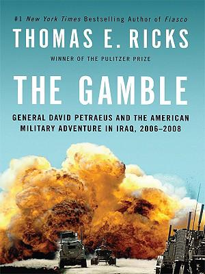 The Gamble: General David Petraeus and the American Military Adventure in Iraq, 2006-2008 - Ricks, Thomas E