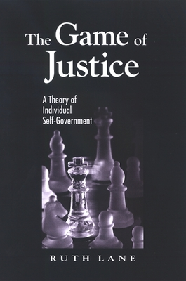 The Game of Justice: A Theory of Individual Self-Government - Lane, Ruth
