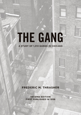 The Gang: A Study of 1,313 Gangs in Chicago - Thrasher, Frederic Milton