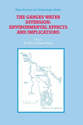The Ganges Water Diversion: Environmental Effects and Implications - Mirza, M. Monirul Qader (Editor)