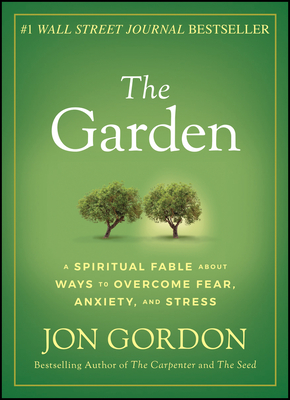 The Garden: A Spiritual Fable about Ways to Overcome Fear, Anxiety, and Stress - Gordon, Jon