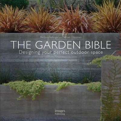 The Garden Bible: Designing Your Perfect Outdoor Space - Ballinger, Barbara, and Glassman, Michael