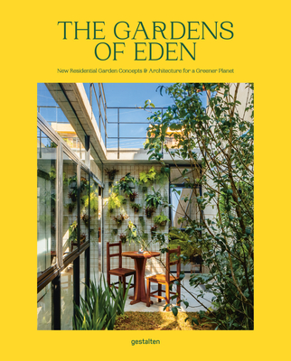 The Gardens of Eden: New Residential Garden Concepts & Architecture for a Greener Planet - Churchill, Abbye (Editor), and gestalten (Editor)
