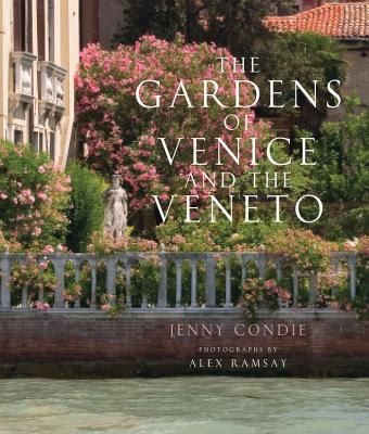 The Gardens of Venice and the Veneto - Condie, Jenny, and Ramsay, Alex (Photographer)