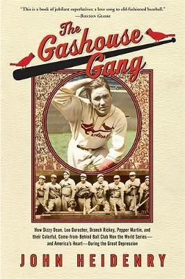 The Gashouse Gang: How Dizzy Dean, Leo Durocher, Branch Rickey, Pepper Martin, and Their Colorful, Come-From-Behind Ball Club Won the World Series-And America's Heart-During the Great Depression - Heidenry, John