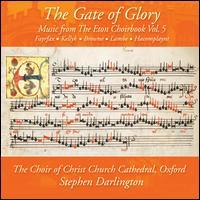 The Gate of Glory: Music from the Eton Choirbook, Vol. 5 - Christ Church Cathedral Choir, Oxford (choir, chorus)