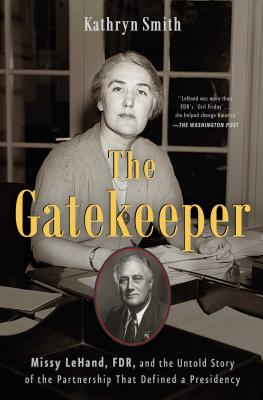 The Gatekeeper: Missy Lehand, Fdr, and the Untold Story of the Partnership That Defined a Presidency - Smith, Kathryn
