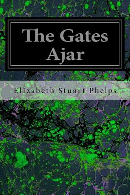 The Gates Ajar - Phelps, Elizabeth Stuart