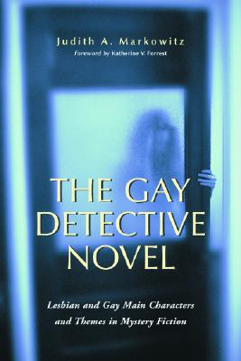 The Gay Detective Novel: Lesbian and Gay Main Characters and Themes in Mystery Fiction - Markowitz, Judith A
