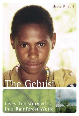 The Gebusi: Lives Transformed in a Rainforest World - Knauft, Bruce, and Knauft Bruce