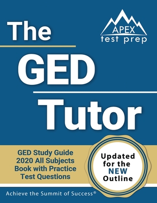 The GED Tutor Book: GED Study Guide 2020 All Subjects with Practice Test Questions [Updated for the New Outline] - Apex Test Prep