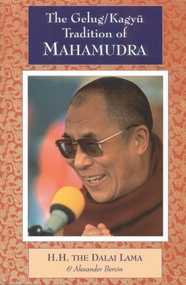 The Gelug/Kagyu Tradition of Mahamudra - Dalai Lama, and Bstan-'Dzin-Rgy, and Berzin, Alexander, Ph.D.