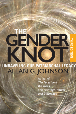 The Gender Knot: Unraveling Our Patriarchal Legacy - Johnson, Allan