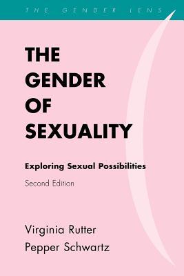 The Gender of Sexuality: Exploring Sexual Possibilities - Rutter, Virginia, and Schwartz, Pepper, Ph.D.