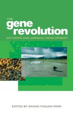 The Gene Revolution: GM Crops and Unequal Development - Fukuda-Parr, Sakiko (Editor)