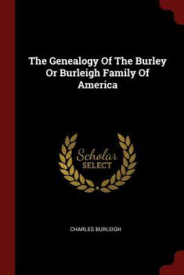 The Genealogy of the Burley or Burleigh Family of America - Burleigh, Charles