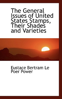 The General Issues of United States Stamps, Their Shades and Varieties - Bertram Le Poer Power, Eustace