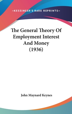 The General Theory of Employment Interest and Money (1936) - Keynes, John Maynard, Fba
